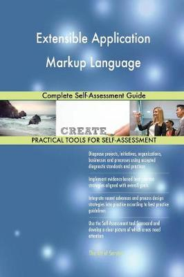 Extensible Application Markup Language Complete Self-Assessment Guide (Paperback)