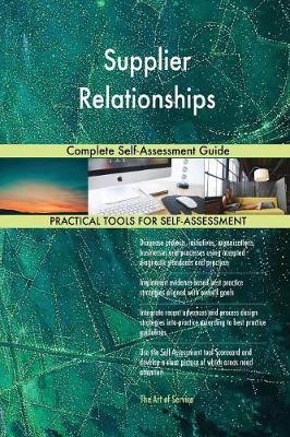 Supplier Relationships Complete Self-Assessment Guide (Paperback)