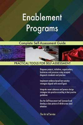 Enablement Programs Complete Self-Assessment Guide (Paperback)
