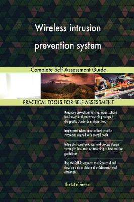 Wireless Intrusion Prevention System Complete Self-Assessment Guide (Paperback)