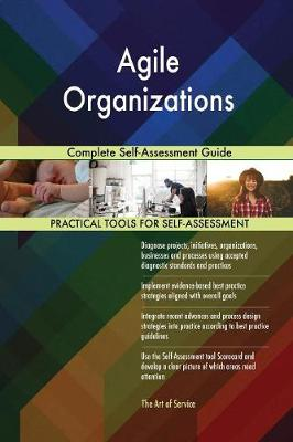 Agile Organizations Complete Self-Assessment Guide (Paperback)