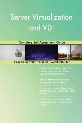 Server Virtualization and VDI Complete Self-Assessment Guide (Paperback)