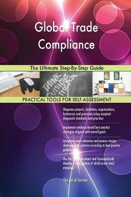 Global Trade Compliance the Ultimate Step-By-Step Guide (Paperback)