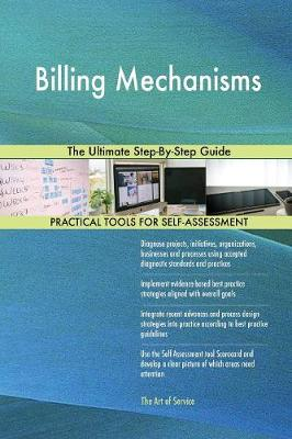 Billing Mechanisms the Ultimate Step-By-Step Guide (Paperback)
