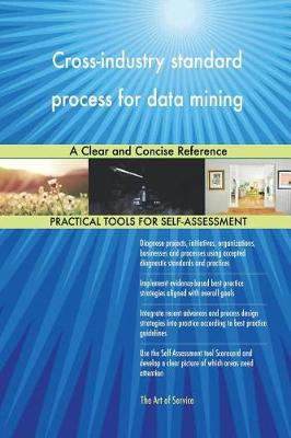 Cross-Industry Standard Process for Data Mining a Clear and Concise Reference (Paperback)