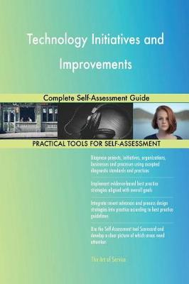 Technology Initiatives and Improvements Complete Self-Assessment Guide (Paperback)