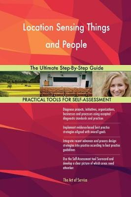 Location Sensing Things and People the Ultimate Step-By-Step Guide (Paperback)