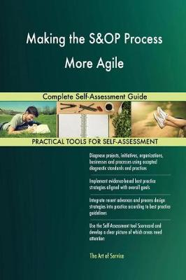 Making the S&op Process More Agile Complete Self-Assessment Guide (Paperback)
