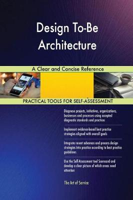 Design To-Be Architecture a Clear and Concise Reference (Paperback)