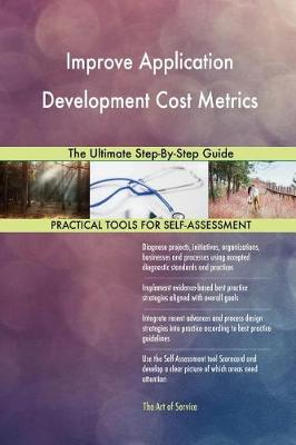 Improve Application Development Cost Metrics the Ultimate Step-By-Step Guide (Paperback)