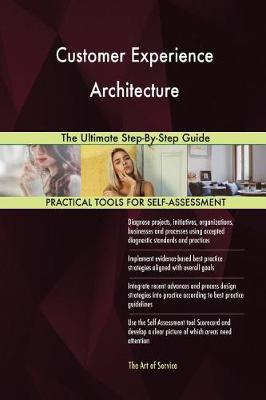 Customer Experience Architecture the Ultimate Step-By-Step Guide (Paperback)