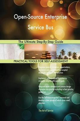 Open-Source Enterprise Service Bus the Ultimate Step-By-Step Guide (Paperback)