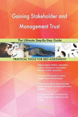 Gaining Stakeholder and Management Trust the Ultimate Step-By-Step Guide (Paperback)