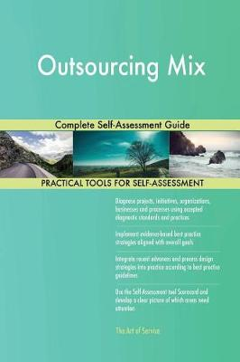 Outsourcing Mix Complete Self-Assessment Guide (Paperback)