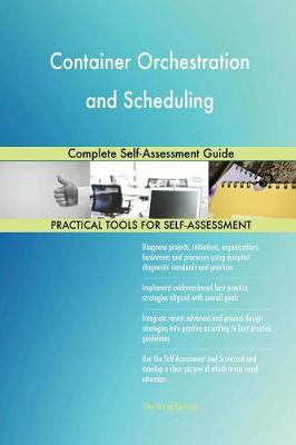 Container Orchestration and Scheduling Complete Self-Assessment Guide (Paperback)
