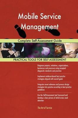 Mobile Service Management Complete Self-Assessment Guide (Paperback)