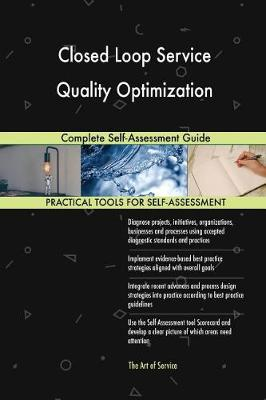Closed Loop Service Quality Optimization Complete Self-Assessment Guide (Paperback)