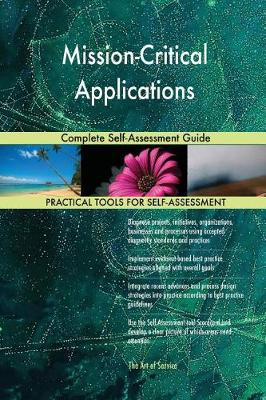 Mission-Critical Applications Complete Self-Assessment Guide (Paperback)
