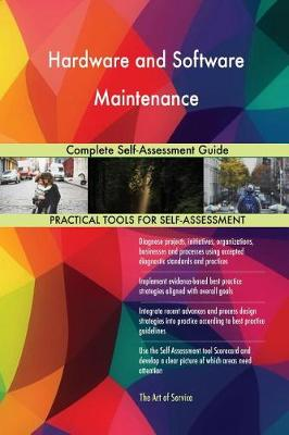 Hardware and Software Maintenance Complete Self-Assessment Guide (Paperback)