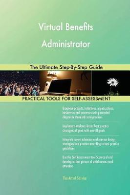 Virtual Benefits Administrator the Ultimate Step-By-Step Guide (Paperback)