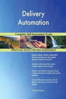 Delivery Automation Complete Self-Assessment Guide (Paperback)