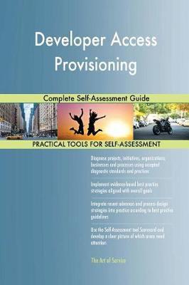 Developer Access Provisioning Complete Self-Assessment Guide (Paperback)