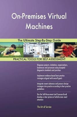 On-Premises Virtual Machines the Ultimate Step-By-Step Guide (Paperback)