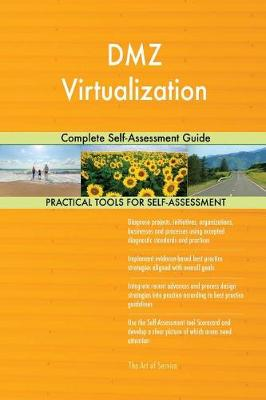DMZ Virtualization Complete Self-Assessment Guide (Paperback)