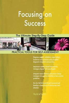 Focusing on Success the Ultimate Step-By-Step Guide (Paperback)
