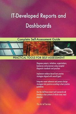 It-Developed Reports and Dashboards Complete Self-Assessment Guide (Paperback)