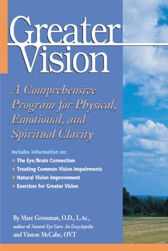 Greater Vision: A Comprehensive Program for Physical, Emotional and Spiritual Clarity (Paperback)