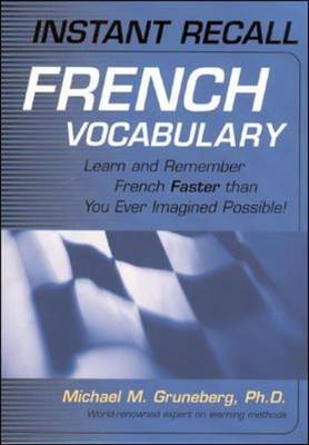 Instant Recall French Vocabulary: Learn and Remember French Faster Than You Ever Imagined Possible! - Instant recall