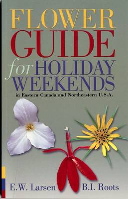 Flower Guide for Holiday Weekends in Eastern Canada and Northeastern USA (Paperback)