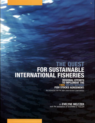 The Quest for Sustainable International Fisheries: Regional Efforts To Implement the 1995 United Nations Fish Stocks Agreement: An Overview for the May 2006 Review Conference (Hardback)
