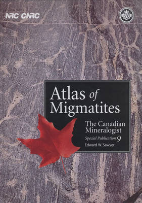 Atlas of Migmatites: The Canadian Mineralogist Special Publication 9 - Special Publications of the Canadian Mineralogist 9 (Hardback)