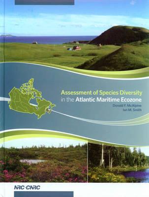 Assessment of Species Diversity in the Atlantic Maritime Ecozone - Assessment of Species Diversity in Canadian Ecozones Series (Hardback)