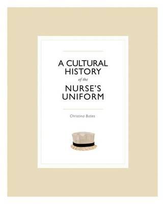 A Cultural History of the Nurse's Uniform (Paperback)