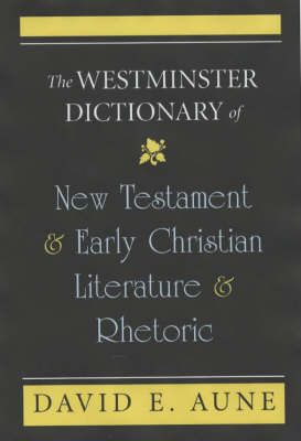 The Westminster Dictionary of New Testament and Early Christian Literature and Rhetoric (Paperback)