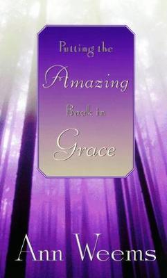 Putting the Amazing Back in Grace (Hardback)