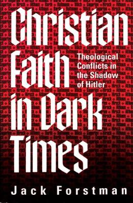Christian Faith in Dark Times: Theological Conflicts in the Shadow of Hitler (Paperback)