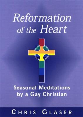 Reformation of the Heart: Seasonal Meditations by a Gay Christian (Paperback)