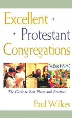 Excellent Protestant Congregations: The Guide to Best Places and Practices (Paperback)