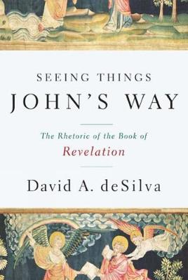 Seeing Things John's Way: The Rhetoric of the Book of Revelation (Paperback)