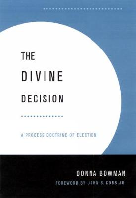 The Divine Decision: A Process Doctrine of Election (Paperback)