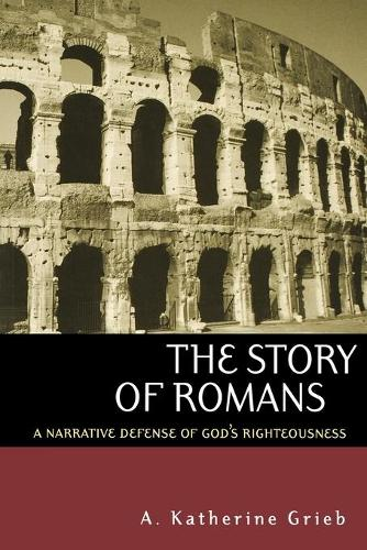 The Story of Romans: A Narrative Defense of God's Righteousness (Paperback)