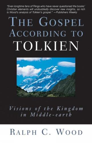 The Gospel According to Tolkien: Visions of the Kingdom in Middle-earth - The Gospel according to... (Paperback)