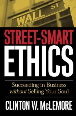 Street-Smart Ethics: Succeeding in Business without Selling Your Soul (Paperback)