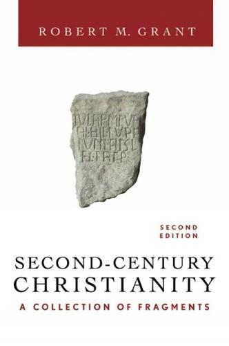 Second-Century Christianity, Revised and Expanded: A Collection of Fragments (Paperback)