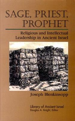 Sage, Priest, Prophet: Religious and Intellectual Leadership in Ancient Israel - Library of Ancient Israel (Paperback)
