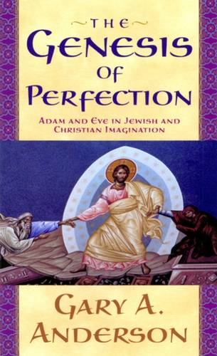 The Genesis of Perfection: Adam and Eve in Jewish and Christian Imagination (Paperback)